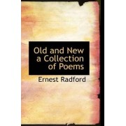 Old and New a Collection of Poems by Ernest Radford