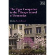 The Elgar Companion to the Chicago School of Economics by Ross B. Emmett