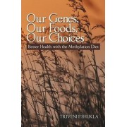 Our Genes, Our Foods, Our Choices by Triveni P Shukla