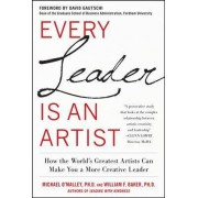 Every Leader Is an Artist: How the World's Greatest Artists Can Make You a More Creative Leader by Michael O'Malley