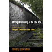 Through the History of the Cold War by John R. Lukacs