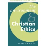 The Environment and Christian Ethics by Michael S. Northcott