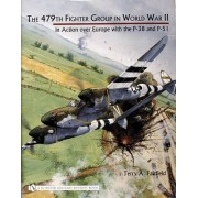 The 479th Fighter Group in World War II by Terry A. Fairfield