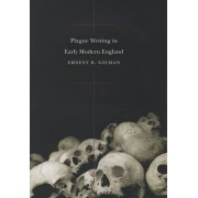 Plague Writing in Early Modern England by Ernest B. Gilman
