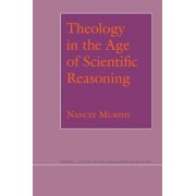 Theology in the Age of Scientific Reasoning by Nancey Murphy