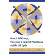 Mutual Aid Groups, Vulnerable and Resilient Populations, and the Life Cycle by Alex Gitterman