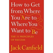 How to Get from Where You Are to Where You Want to Be by Jack Canfield