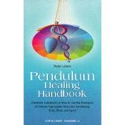 Pendulum Healing Handbook by Walter L