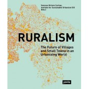 Ruralism: The Future of Villages and Small Towns in an Urbanizing World by Vanessa Miriam Carlow