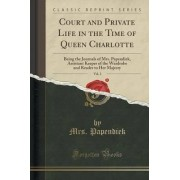 Court and Private Life in the Time of Queen Charlotte, Vol. 2 by Mrs Papendiek