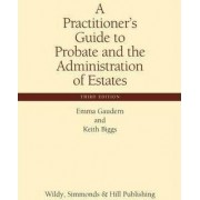A Practitioner's Guide to Probate and the Administration of Estates by Emma Gaudern
