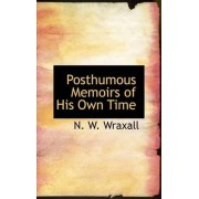 Posthumous Memoirs of His Own Time by N W Wraxall