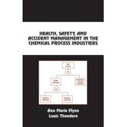 Health, Safety, and Accident Management in the Chemical Process Industries by Louis Theodore
