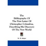 The Bibliography of the First Letter of Christopher Columbus, Describing His Discovery of the New World by R H Major