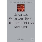 Strategy, Value and Risk - The Real Options Approach by Jamie Rogers