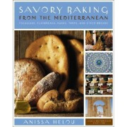 Savory Baking From the Mediterranean: Focaccias, Flatbreads, Rusks, Tarts, and Other Breads by Anissa Helou