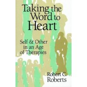 Taking the Word to Heart by Robert C. Roberts