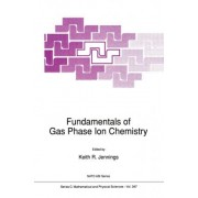 Fundamentals of Gas Phase Ion Chemistry 1990 by K. R. Jennings