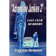 Adrenaline Junkies 2 1101 Club Murders by Craig Hartpence