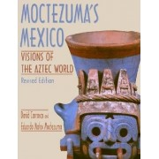Moctezuma's Mexico by David Carrasco
