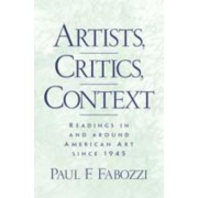 Artists, Critics, Context by Paul F Fabozzi