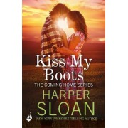 Kiss My Boots: Coming Home Book 2 by Harper Sloan