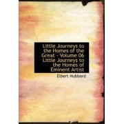 Little Journeys to the Homes of the Great - Volume 06 Little Journeys to the Homes of Eminent Artist by Elbert Hubbard