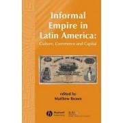 Informal Empire in Latin America by Matthew Brown
