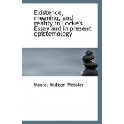 Existence, Meaning, and Reality in Locke's Essay and in Present Epistemology by Moore Addison Webster