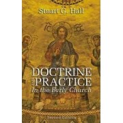 Doctrine and Practice in the Early Church by Stuart G Hall
