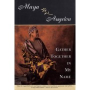 Gather Together in My Name by Maya Angelon