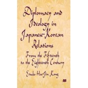 Diplomacy and Ideology in Japanese-Korean Relations: from the Fifteenth to the Eighteenth Century by Etsuko Hae-Jin Kang