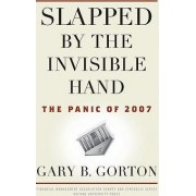 Slapped by the Invisible Hand by Gary B. Gorton