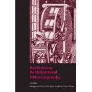 Rethinking Architectural Historiography by Dana Arnold