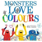 Monsters Love Colours by Mike Austin