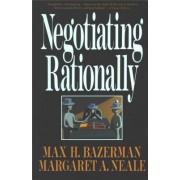 Negotiating Rationally by Max H. Bazerman