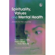 Spirituality, Values and Mental Health by Peter Gilbert