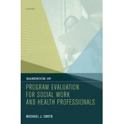 Handbook of Program Evaluation for Social Work and Health Professionals by Michael J. Smith