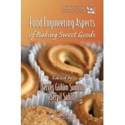 Food Engineering Aspects of Baking Sweet Goods by Servet Gulum Sumnu