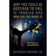 Why You Could Be Destined to Fail in Trading and How You Can Avoid It! by Reynaldo Soriano Jr
