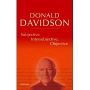 Subjective, Intersubjective, Objective by Donald Davidson