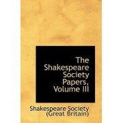 The Shakespeare Society Papers, Volume III by Shakespeare Society (Great Britain)