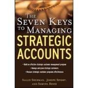 The Seven Keys to Managing Strategic Accounts by Samuel Reese