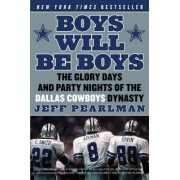 Boys Will Be Boys: The Glory Days and Party Nights of the Dallas CowboysDynasty by Jeff Pearlman