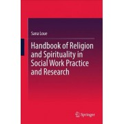 Handbook of Religion and Spirituality in Social Work Practice and Research by Sana Loue