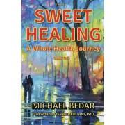 Sweet Healing - A Whole Health Journey by Michael Bedar
