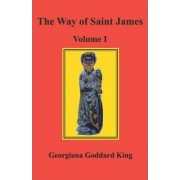 The Way of Saint James, Volume I by Georgiana Goddard King