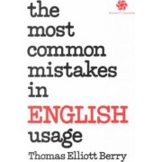 The Most Common Mistakes in English Usage by Thomas Elliott Berry