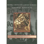 Metro Detroit's High School Football Rivalries by T C Cameron