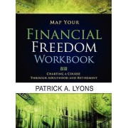 Map Your Financial Freedom Workbook by Patrick Alan Lyons